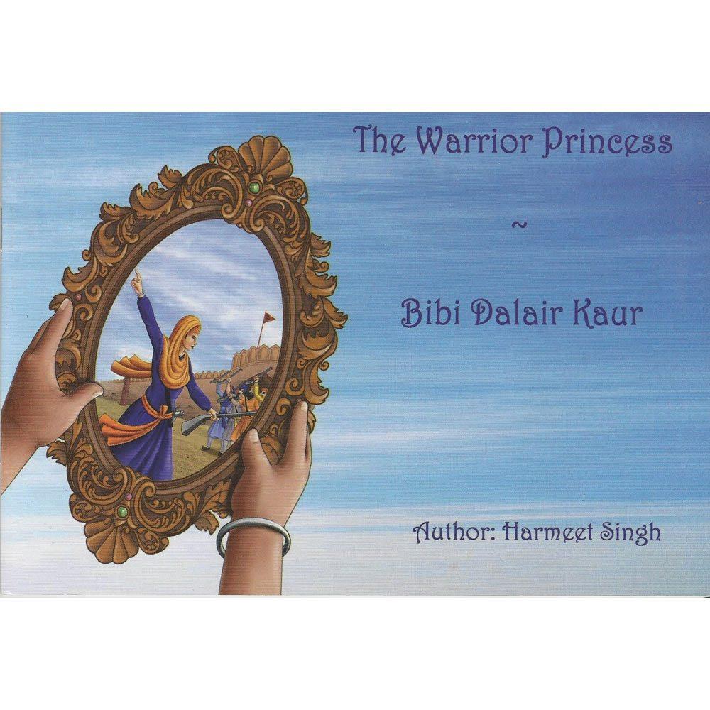The Warrior Princess- Bibi Dalair Kaur